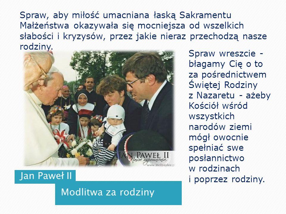 Jan Paweł II Modlitwa za rodziny Spraw, aby miłość umacniana łaską Sakramentu Małżeństwa okazywała się mocniejsza od wszelkich słabości i kryzysów, pr