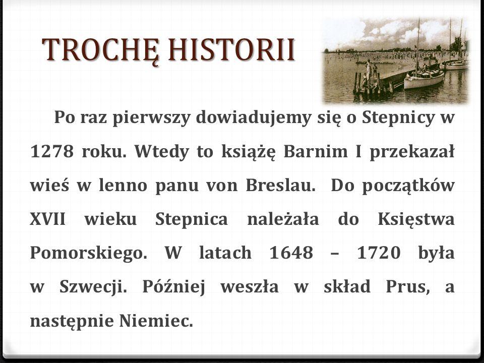 TROCHĘ HISTORII Po raz pierwszy dowiadujemy się o Stepnicy w 1278 roku.