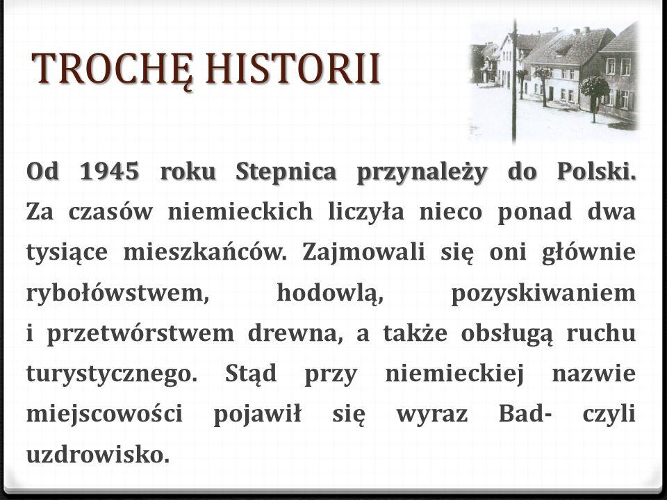 TROCHĘ HISTORII Po raz pierwszy dowiadujemy się o Stepnicy w 1278 roku. Wtedy to książę Barnim I przekazał wieś w lenno panu von Breslau. Do początków