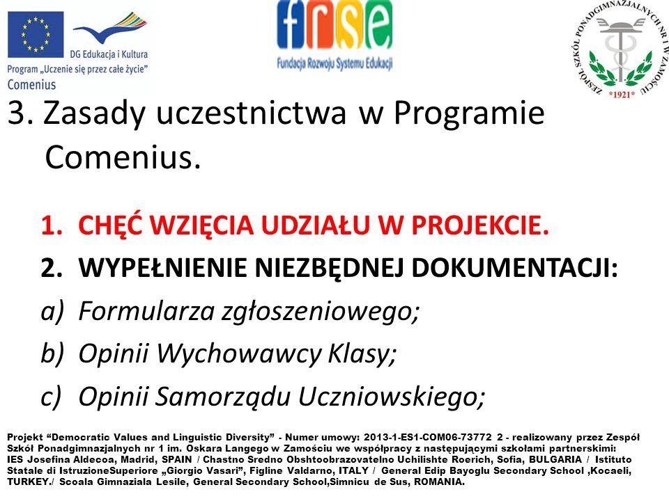 3. Zasady uczestnictwa w Programie Comenius. 1.CHĘĆ WZIĘCIA UDZIAŁU W PROJEKCIE. 2.WYPEŁNIENIE NIEZBĘDNEJ DOKUMENTACJI: a)Formularza zgłoszeniowego; b