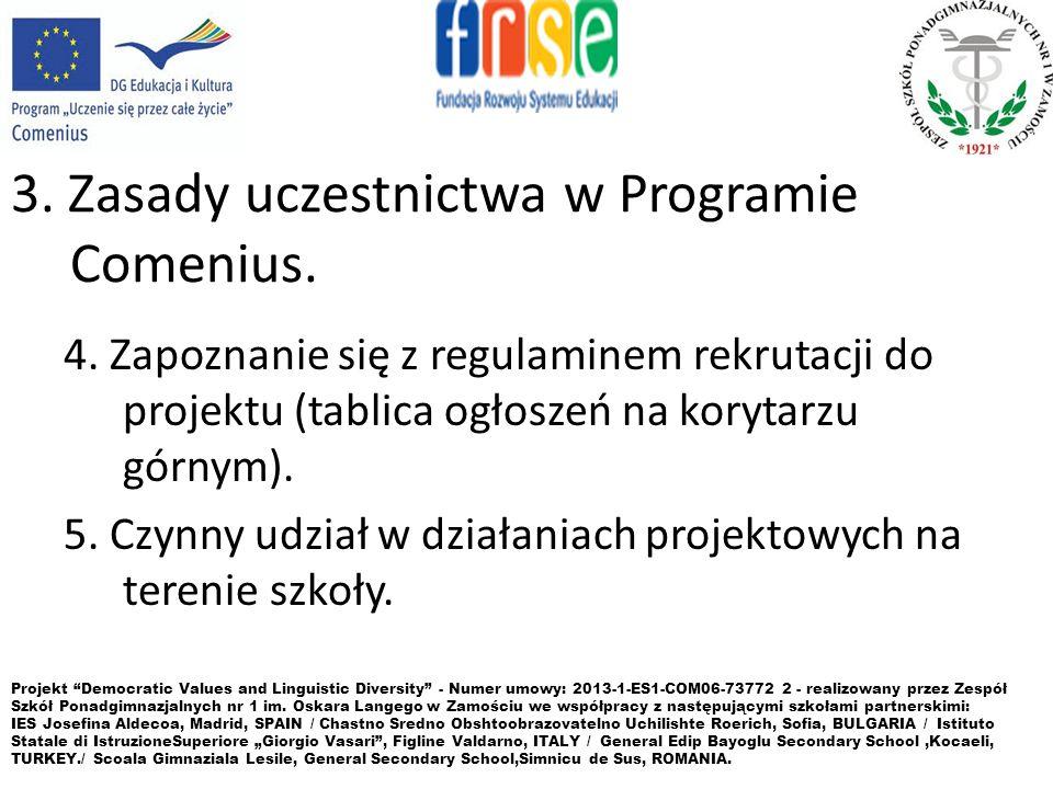 3. Zasady uczestnictwa w Programie Comenius. 4. Zapoznanie się z regulaminem rekrutacji do projektu (tablica ogłoszeń na korytarzu górnym). 5. Czynny