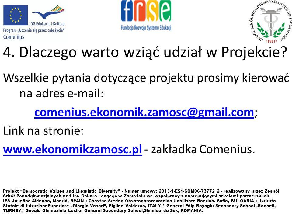 4. Dlaczego warto wziąć udział w Projekcie? Wszelkie pytania dotyczące projektu prosimy kierować na adres e-mail: comenius.ekonomik.zamosc@gmail.com;