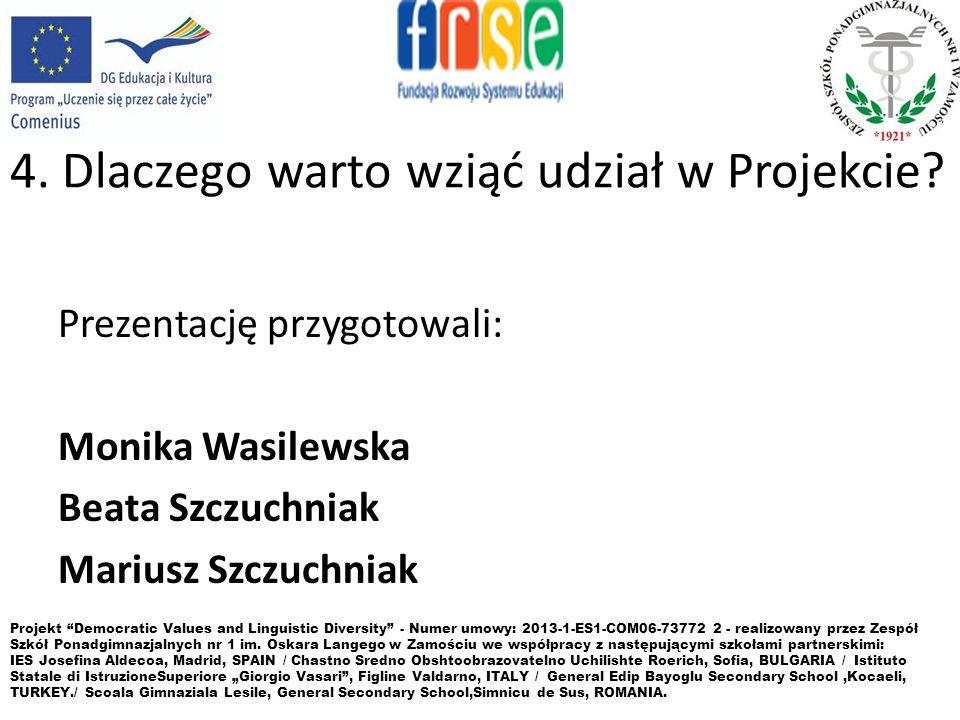 4. Dlaczego warto wziąć udział w Projekcie? Prezentację przygotowali: Monika Wasilewska Beata Szczuchniak Mariusz Szczuchniak Projekt Democratic Value