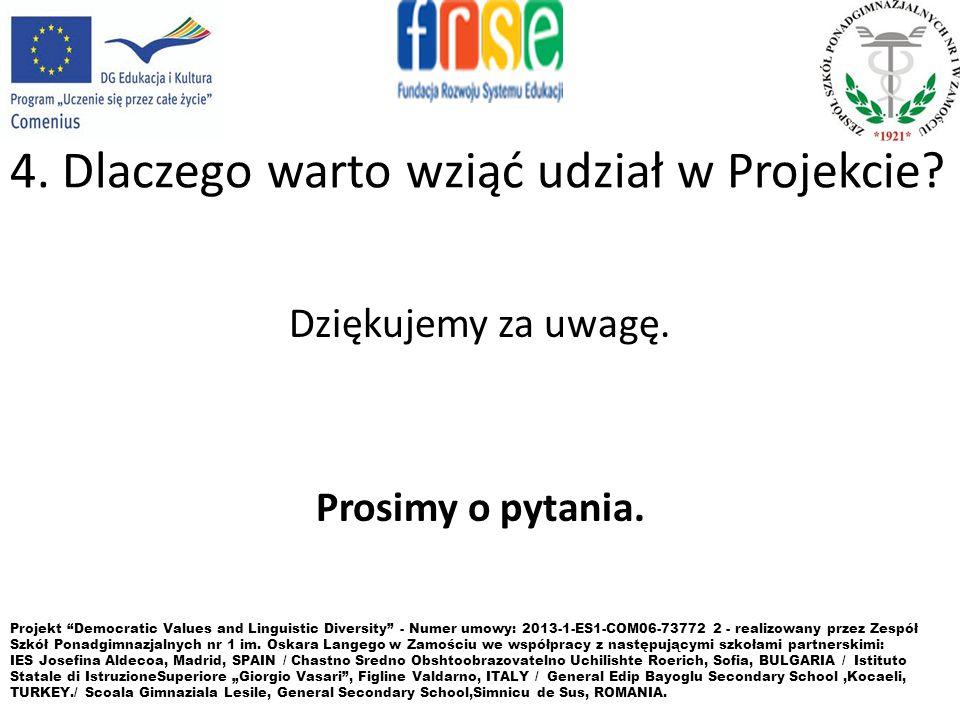 4. Dlaczego warto wziąć udział w Projekcie? Dziękujemy za uwagę. Prosimy o pytania. Projekt Democratic Values and Linguistic Diversity - Numer umowy: