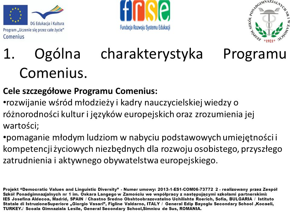 1. Ogólna charakterystyka Programu Comenius. Projekt Democratic Values and Linguistic Diversity - Numer umowy: 2013-1-ES1-COM06-73772 2 - realizowany