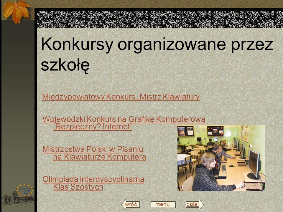 wróć menu dalej Konkursy organizowane przez szkołę Międzypowiatowy Konkurs Mistrz Klawiatury Wojewódzki Konkurs na Grafikę Komputerową Bezpieczny.