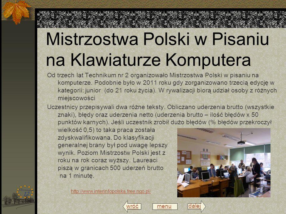 wróć menu dalej Mistrzostwa Polski w Pisaniu na Klawiaturze Komputera Od trzech lat Technikum nr 2 organizowało Mistrzostwa Polski w pisaniu na komputerze.