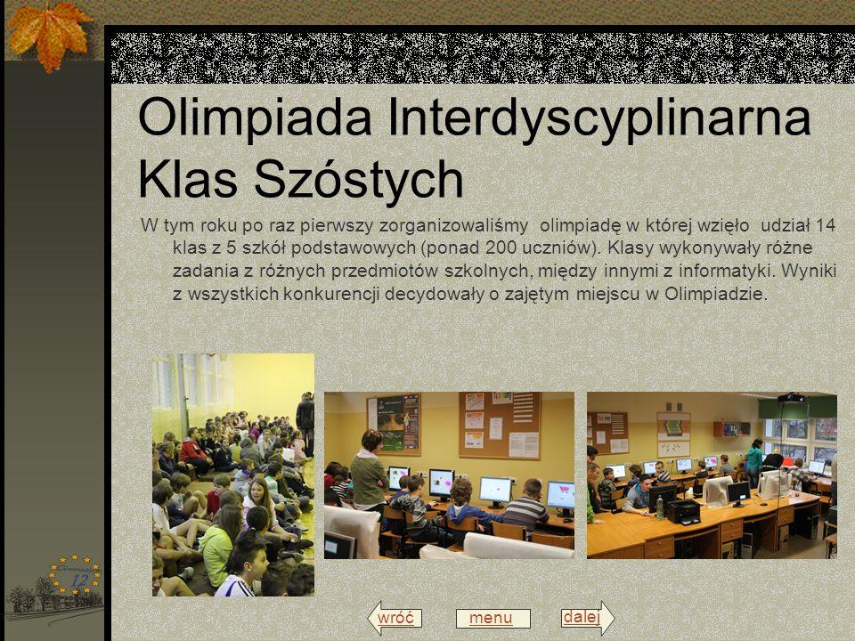 wróć menu dalej Olimpiada Interdyscyplinarna Klas Szóstych W tym roku po raz pierwszy zorganizowaliśmy olimpiadę w której wzięło udział 14 klas z 5 szkół podstawowych (ponad 200 uczniów).
