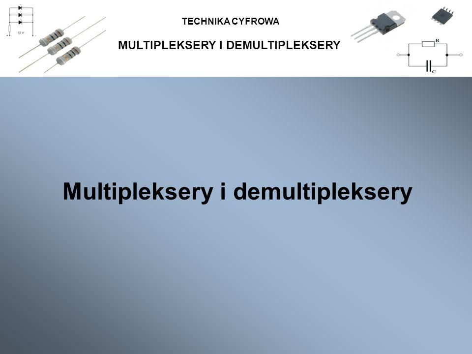 MULTIPLEKSERY I DEMULTIPLEKSERY Multipleksery i demultipleksery TECHNIKA CYFROWA
