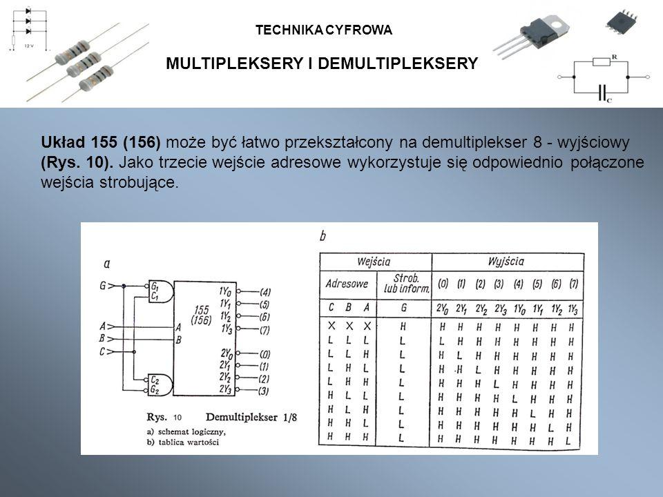 MULTIPLEKSERY I DEMULTIPLEKSERY TECHNIKA CYFROWA Układ 155 (156) może być łatwo przekształcony na demultiplekser 8 - wyjściowy (Rys. 10). Jako trzecie