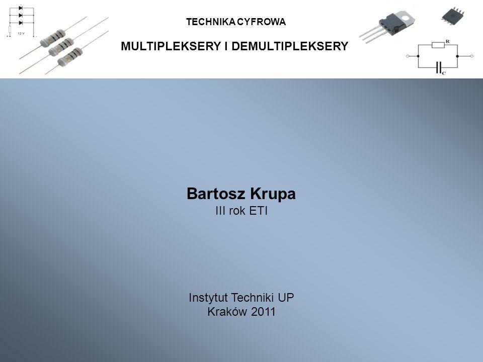 MULTIPLEKSERY I DEMULTIPLEKSERY TECHNIKA CYFROWA Bartosz Krupa III rok ETI Instytut Techniki UP Kraków 2011