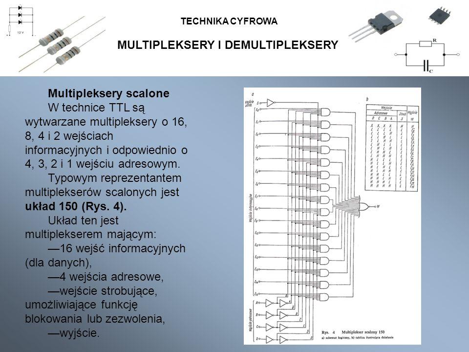 MULTIPLEKSERY I DEMULTIPLEKSERY TECHNIKA CYFROWA Multipleksery scalone W technice TTL są wytwarzane multipleksery o 16, 8, 4 i 2 wejściach informacyjn