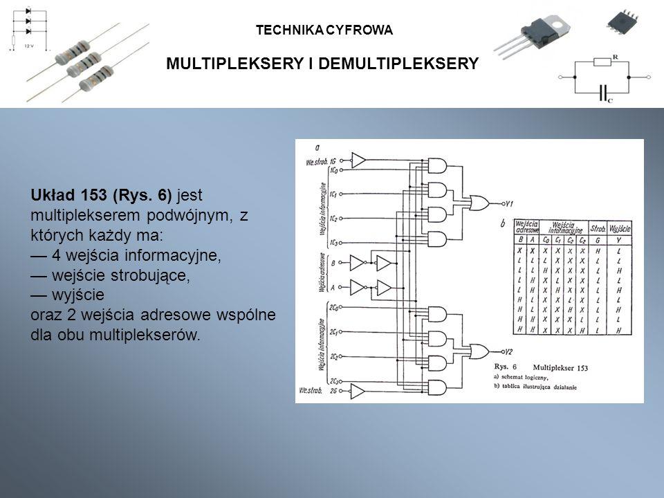 MULTIPLEKSERY I DEMULTIPLEKSERY TECHNIKA CYFROWA Układ 153 (Rys. 6) jest multiplekserem podwójnym, z których każdy ma: 4 wejścia informacyjne, wejście