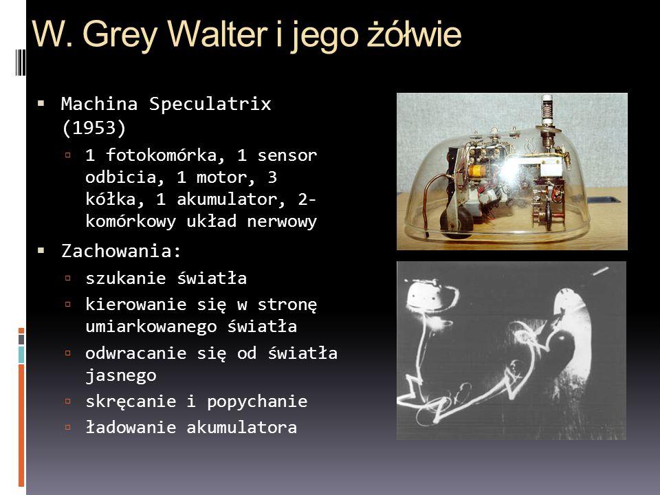 W. Grey Walter i jego żółwie Machina Speculatrix (1953) 1 fotokomórka, 1 sensor odbicia, 1 motor, 3 kółka, 1 akumulator, 2- komórkowy układ nerwowy Za