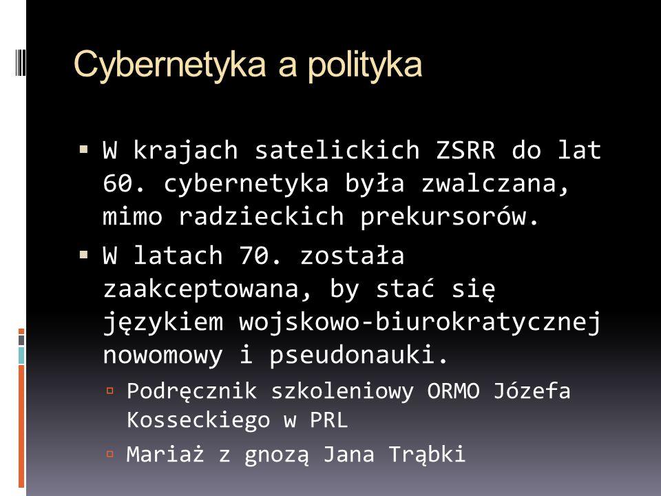 Cybernetyka a polityka W krajach satelickich ZSRR do lat 60. cybernetyka była zwalczana, mimo radzieckich prekursorów. W latach 70. została zaakceptow