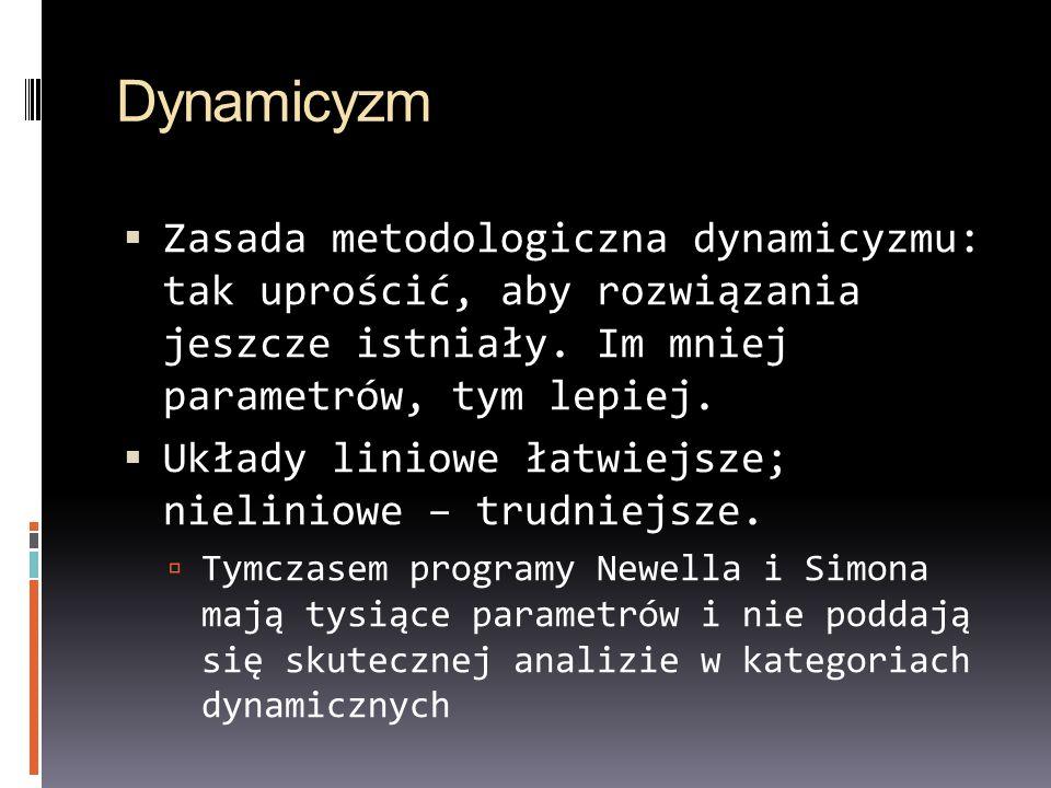 Dynamicyzm Zasada metodologiczna dynamicyzmu: tak uprościć, aby rozwiązania jeszcze istniały. Im mniej parametrów, tym lepiej. Układy liniowe łatwiejs