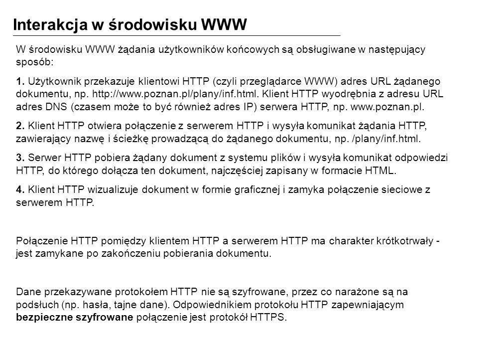 W środowisku WWW żądania użytkowników końcowych są obsługiwane w następujący sposób: 1. Użytkownik przekazuje klientowi HTTP (czyli przeglądarce WWW)