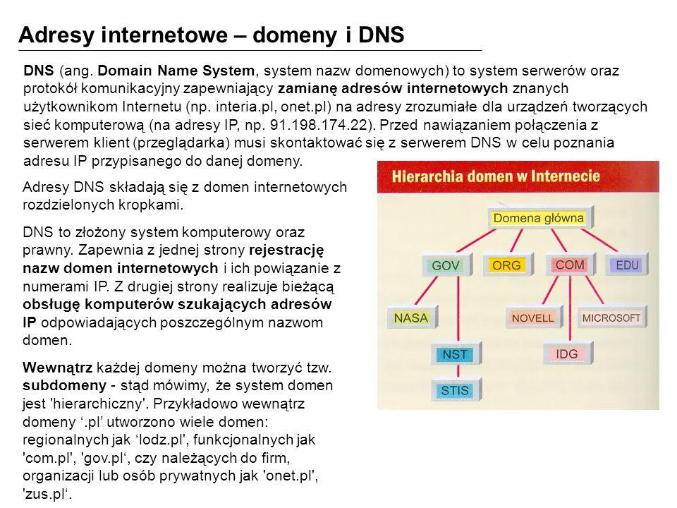 Adresy internetowe – domeny i DNS DNS (ang. Domain Name System, system nazw domenowych) to system serwerów oraz protokół komunikacyjny zapewniający za