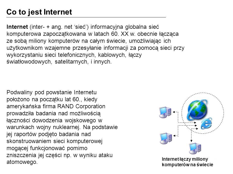 Co to jest Internet Internet łączy miliony komputerów na świecie Internet (inter- + ang. net sieć) informacyjna globalna sieć komputerowa zapoczątkowa