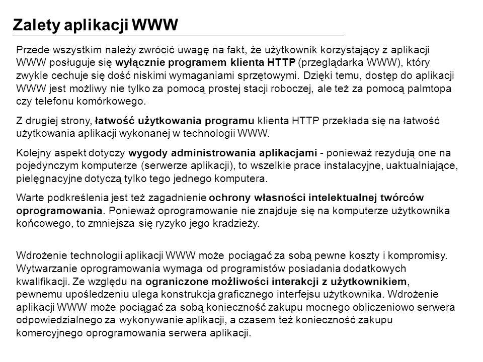 Zalety aplikacji WWW Przede wszystkim należy zwrócić uwagę na fakt, że użytkownik korzystający z aplikacji WWW posługuje się wyłącznie programem klien