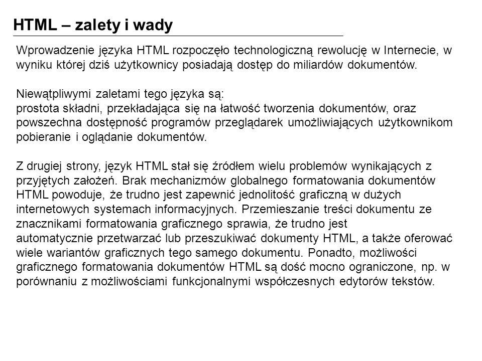 HTML – zalety i wady Wprowadzenie języka HTML rozpoczęło technologiczną rewolucję w Internecie, w wyniku której dziś użytkownicy posiadają dostęp do miliardów dokumentów.