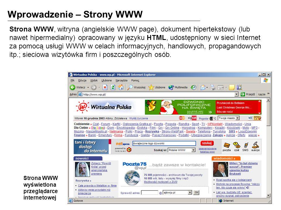 Wprowadzenie – Strony WWW Strona WWW, witryna (angielskie WWW page), dokument hipertekstowy (lub nawet hipermedialny) opracowany w języku HTML, udostępniony w sieci Internet za pomocą usługi WWW w celach informacyjnych, handlowych, propagandowych itp.; sieciowa wizytówka firm i poszczególnych osób.