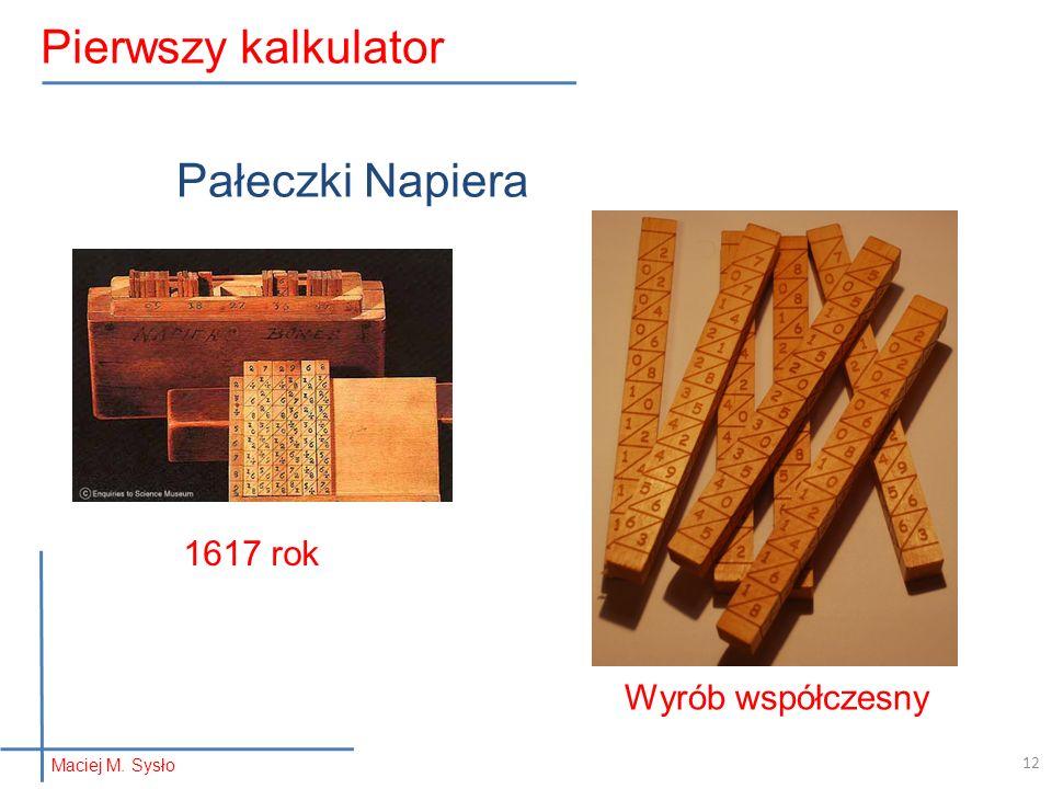 Pałeczki Napiera 1617 rok Wyrób współczesny Maciej M. Sysło Pierwszy kalkulator 12