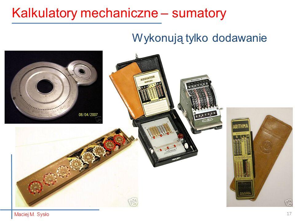 Wykonują tylko dodawanie Maciej M. Sysło Kalkulatory mechaniczne – sumatory 17