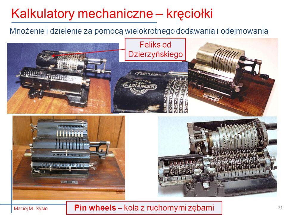 Mnożenie i dzielenie za pomocą wielokrotnego dodawania i odejmowania Maciej M. Sysło Kalkulatory mechaniczne – kręciołki 21 Pin wheels – koła z ruchom
