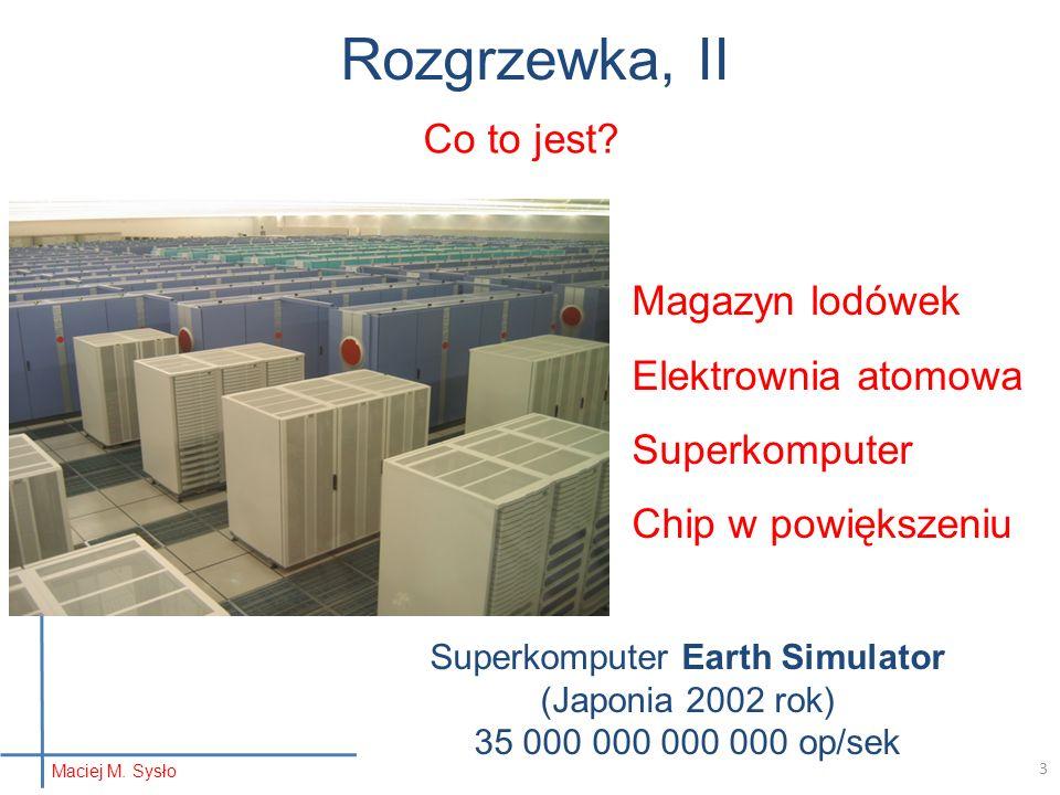 Rozgrzewka, II Magazyn lodówek Elektrownia atomowa Superkomputer Chip w powiększeniu Co to jest? Superkomputer Earth Simulator (Japonia 2002 rok) 35 0