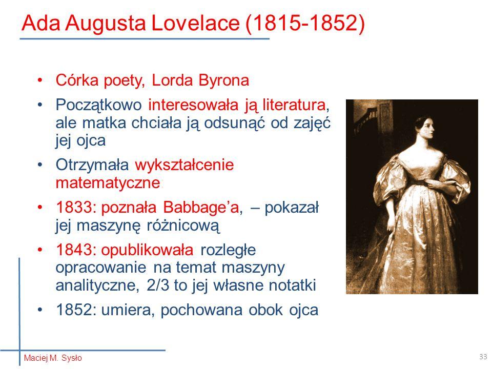 33 Ada Augusta Lovelace (1815-1852) Córka poety, Lorda Byrona Początkowo interesowała ją literatura, ale matka chciała ją odsunąć od zajęć jej ojca Ot