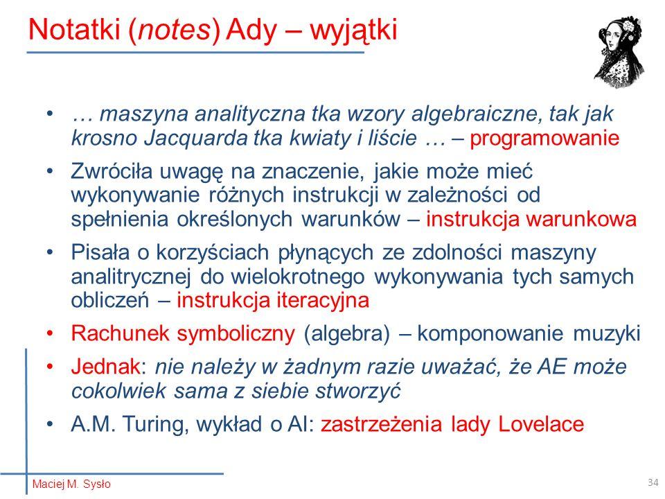 34 Notatki (notes) Ady – wyjątki … maszyna analityczna tka wzory algebraiczne, tak jak krosno Jacquarda tka kwiaty i liście … – programowanie Zwróciła