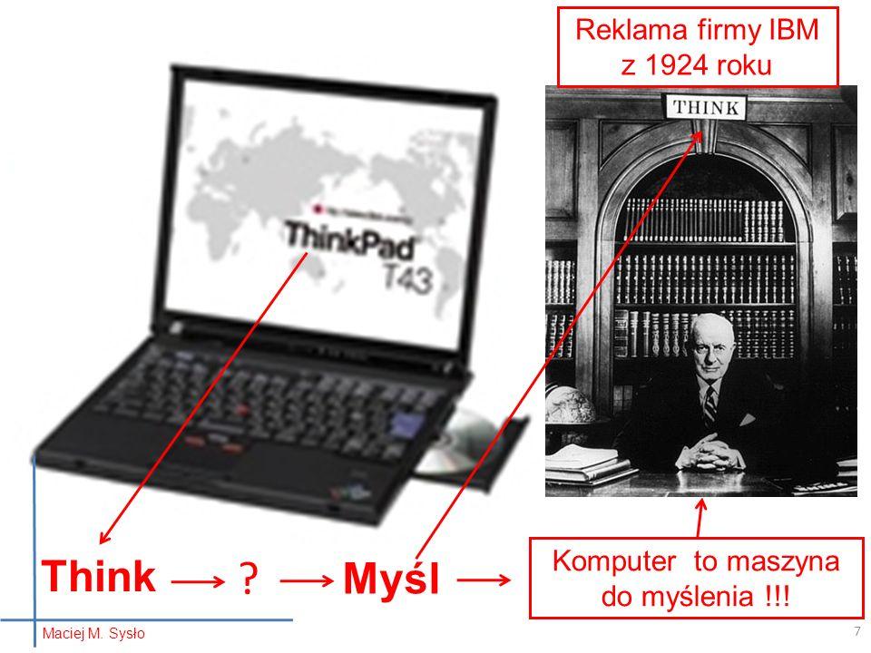Think Myśl ? Komputer to maszyna do myślenia !!! Reklama firmy IBM z 1924 roku Maciej M. Sysło 7