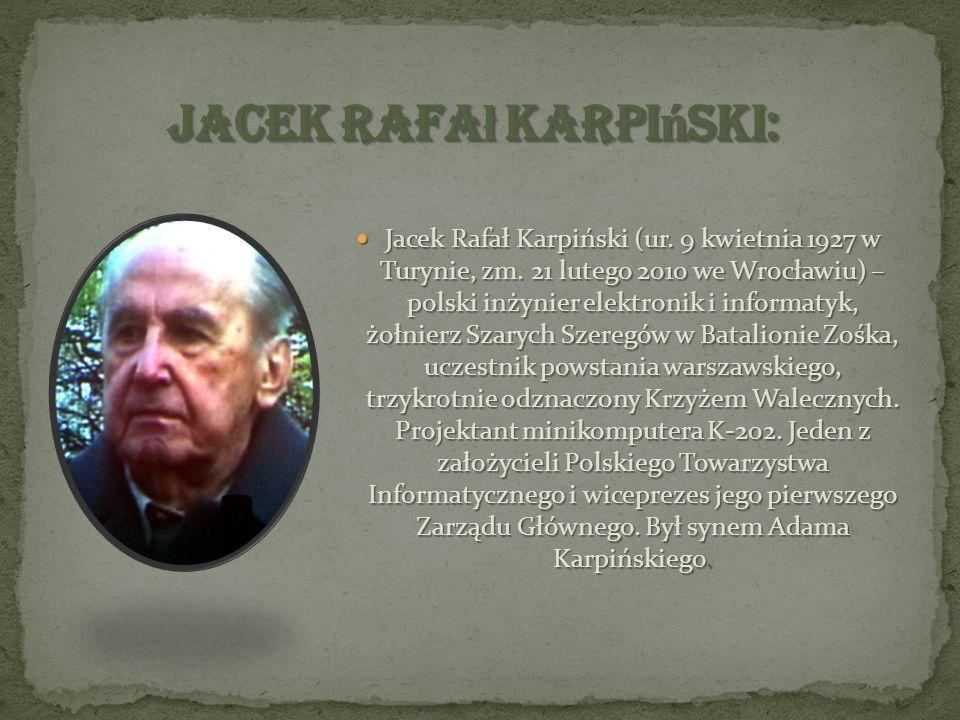 Jacek Rafał Karpiński (ur. 9 kwietnia 1927 w Turynie, zm. 21 lutego 2010 we Wrocławiu) – polski inżynier elektronik i informatyk, żołnierz Szarych Sze