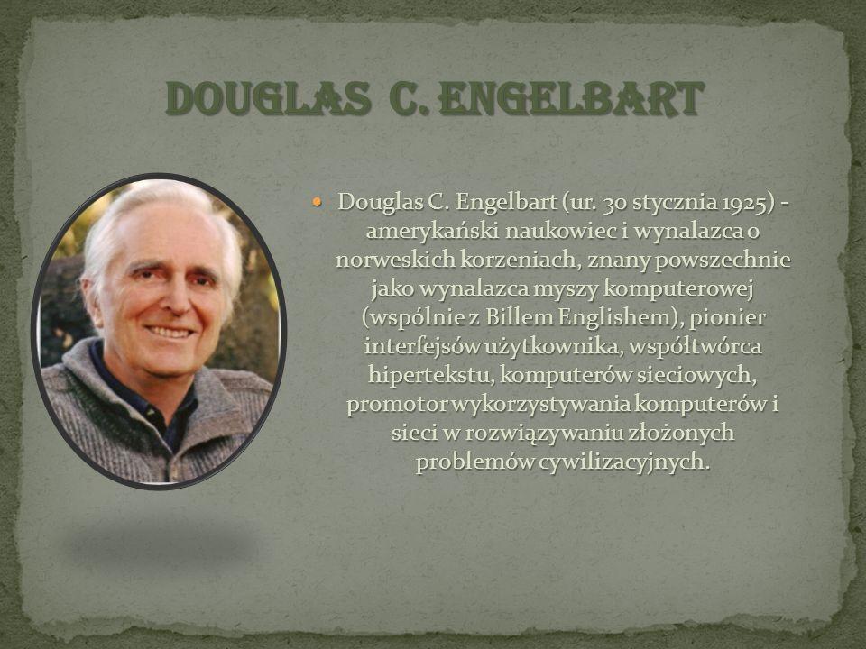 Douglas C. Engelbart (ur. 30 stycznia 1925) - amerykański naukowiec i wynalazca o norweskich korzeniach, znany powszechnie jako wynalazca myszy komput