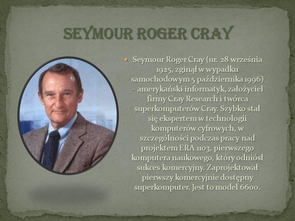 Seymour Roger Cray (ur. 28 września 1925, zginął w wypadku samochodowym 5 października 1996) – amerykański informatyk, założyciel firmy Cray Research