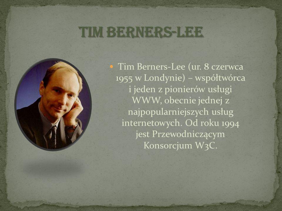 Tim Berners-Lee (ur. 8 czerwca 1955 w Londynie) – współtwórca i jeden z pionierów usługi WWW, obecnie jednej z najpopularniejszych usług internetowych