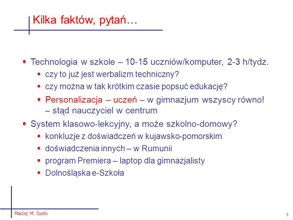 Maciej M. Sysło 5 Kilka faktów, pytań… Technologia w szkole – 10-15 uczniów/komputer, 2-3 h/tydz. czy to już jest werbalizm techniczny? czy można w ta