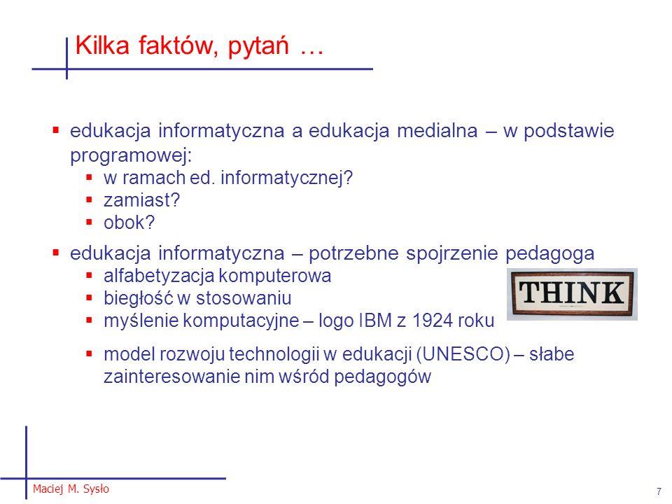 Maciej M. Sysło 7 Kilka faktów, pytań … edukacja informatyczna a edukacja medialna – w podstawie programowej: w ramach ed. informatycznej? zamiast? ob