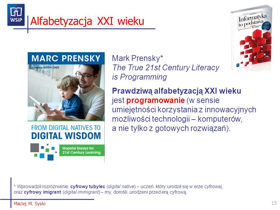 Alfabetyzacja XXI wieku 15 Maciej M. Sysło Mark Prensky* The True 21st Century Literacy is Programming Prawdziwą alfabetyzacją XXI wieku jest programo