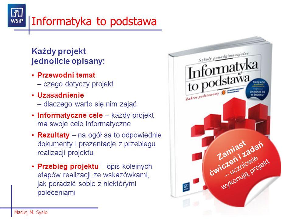 Informatyka to podstawa Maciej M. Sysło Każdy projekt jednolicie opisany: Przewodni temat – czego dotyczy projekt Uzasadnienie – dlaczego warto się ni