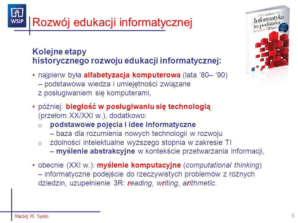Rozwój edukacji informatycznej Kolejne etapy historycznego rozwoju edukacji informatycznej: najpierw była alfabetyzacja komputerowa (lata 80– 90) – po