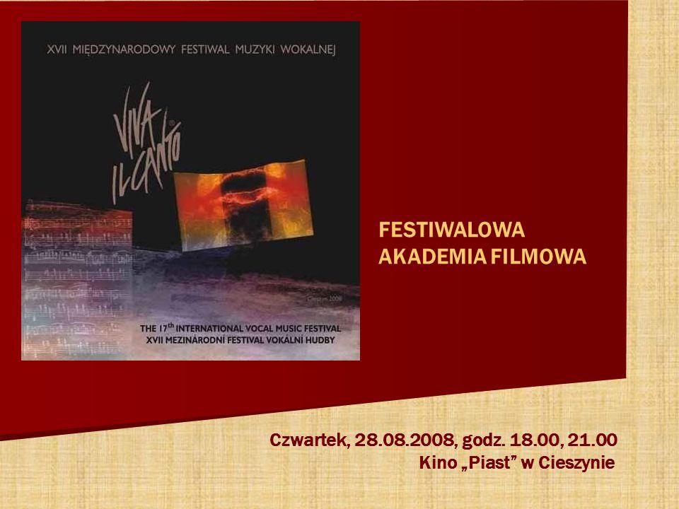 FESTIWALOWA AKADEMIA FILMOWA Czwartek, 28.08.2008, godz. 18.00, 21.00 Kino Piast w Cieszynie