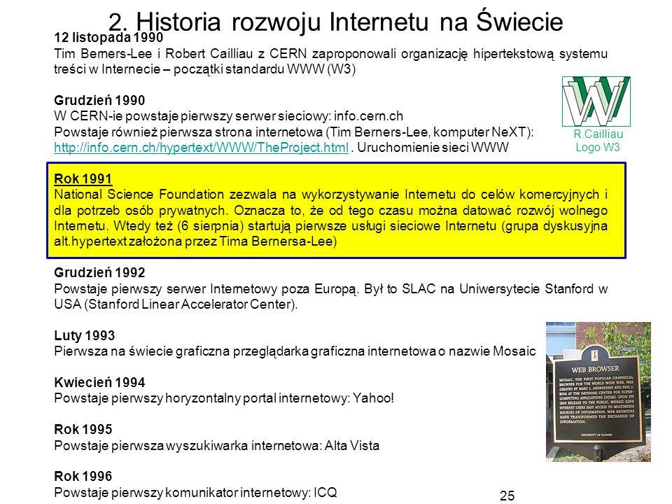 25 2. Historia rozwoju Internetu na Świecie 12 listopada 1990 Tim Berners-Lee i Robert Cailliau z CERN zaproponowali organizację hipertekstową systemu