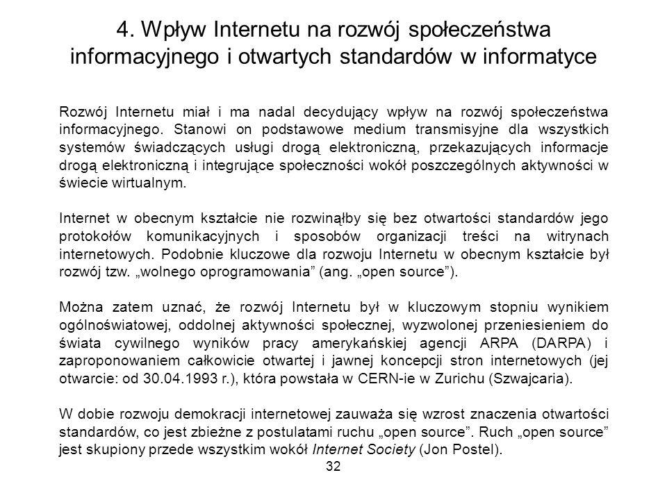 32 4. Wpływ Internetu na rozwój społeczeństwa informacyjnego i otwartych standardów w informatyce Rozwój Internetu miał i ma nadal decydujący wpływ na
