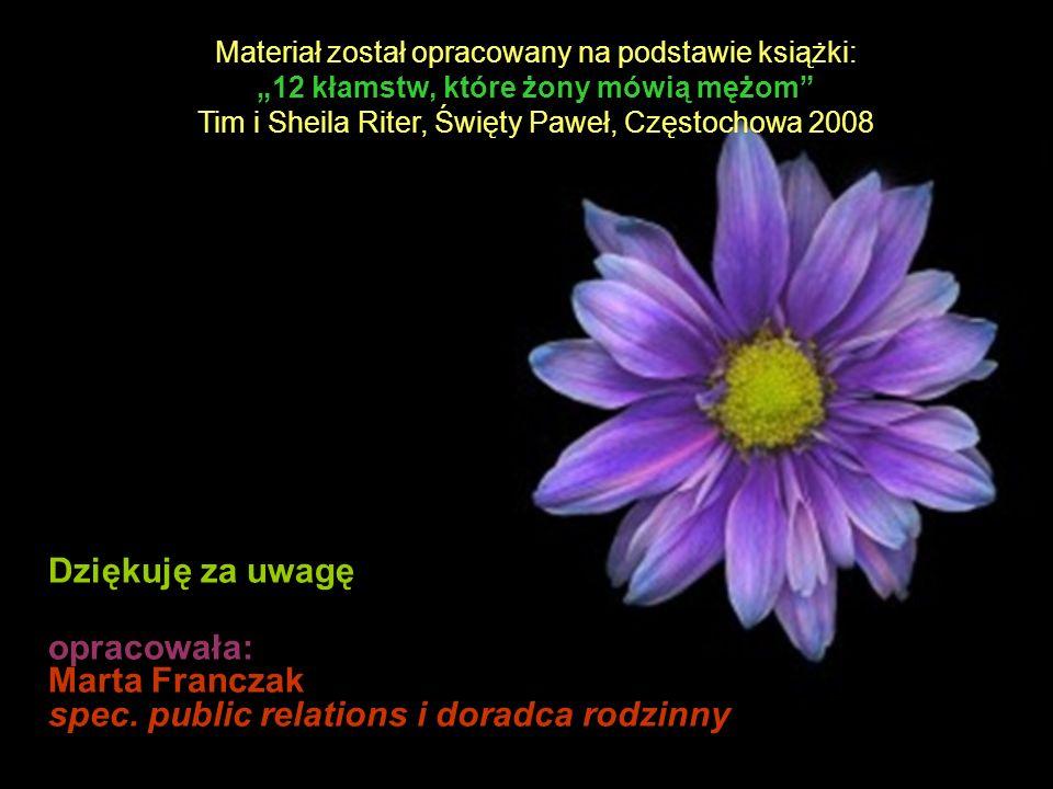 Materiał został opracowany na podstawie książki: 12 kłamstw, które żony mówią mężom Tim i Sheila Riter, Święty Paweł, Częstochowa 2008 Dziękuję za uwa