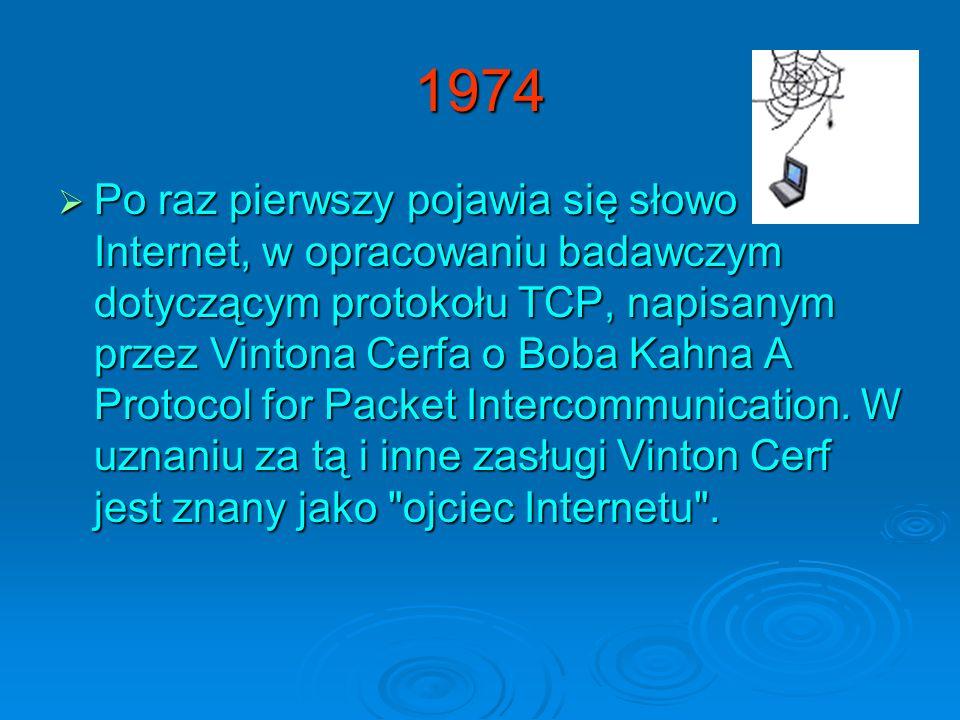 1974 Po raz pierwszy pojawia się słowo Internet, w opracowaniu badawczym dotyczącym protokołu TCP, napisanym przez Vintona Cerfa o Boba Kahna A Protoc