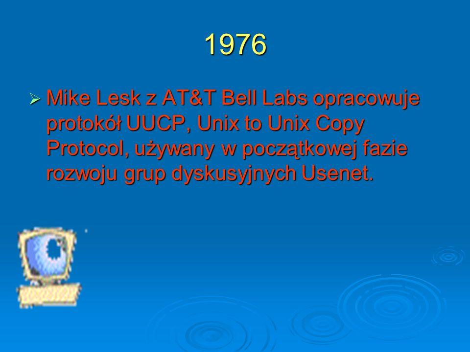 1976 Mike Lesk z AT&T Bell Labs opracowuje protokół UUCP, Unix to Unix Copy Protocol, używany w początkowej fazie rozwoju grup dyskusyjnych Usenet. Mi