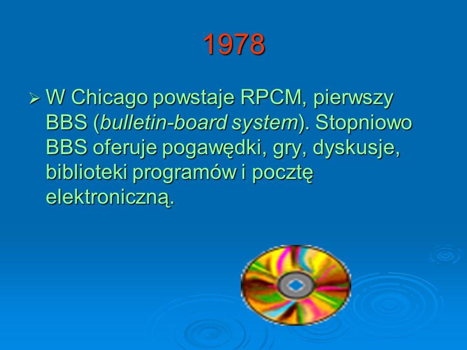 1978 W Chicago powstaje RPCM, pierwszy BBS (bulletin-board system). Stopniowo BBS oferuje pogawędki, gry, dyskusje, biblioteki programów i pocztę elek