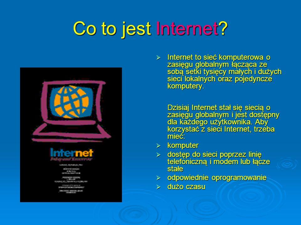 Co to jest Internet? Internet to sieć komputerowa o zasięgu globalnym łącząca ze sobą setki tysięcy małych i dużych sieci lokalnych oraz pojedyncze ko